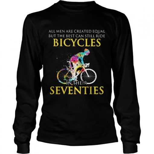 All men are created equal but only the best can still ride bicycles Longsleeve Tee