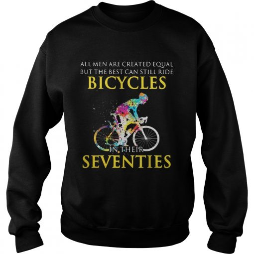 All men are created equal but only the best can still ride bicycles Sweater