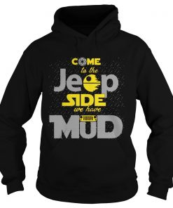 Come To The Jeep Side We Have Mud Hoodie