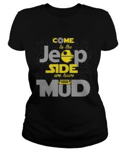 Come To The Jeep Side We Have Mud Ladies Tee