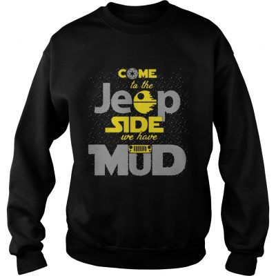 Come To The Jeep Side We Have Mud Sweatshirt