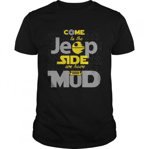 Come To The Jeep Side We Have Mud Unisex Shirt