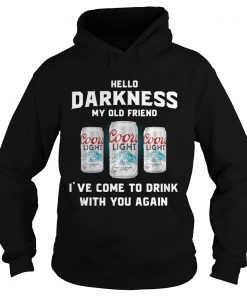 Coors Light hello darkness my old friend Ive come to drink with you again Hoodie