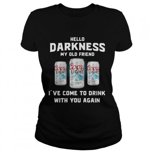 Coors Light hello darkness my old friend Ive come to drink with you again Ladies Tee