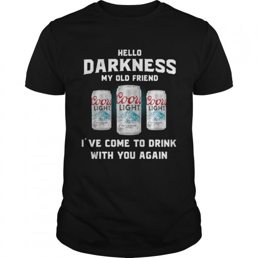 Coors Light hello darkness my old friend Ive come to drink with you again Unisex Shirt