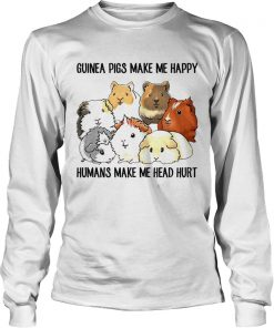 Guinea pigs make me happy humans make me head hurt Longsleeve Tee