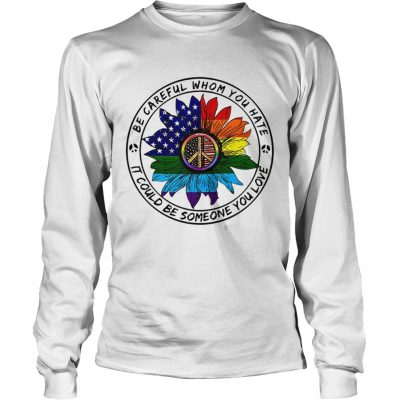 Hippie sunflower American flag be careful whom you rate it could be someone you love Longsleeve Tee