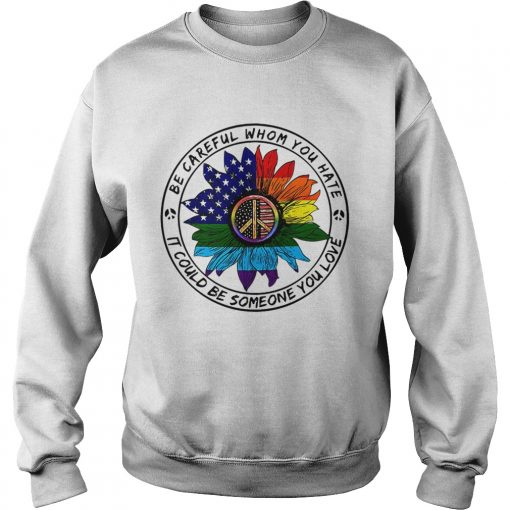 Hippie sunflower American flag be careful whom you rate it could be someone you love Sweatshirt