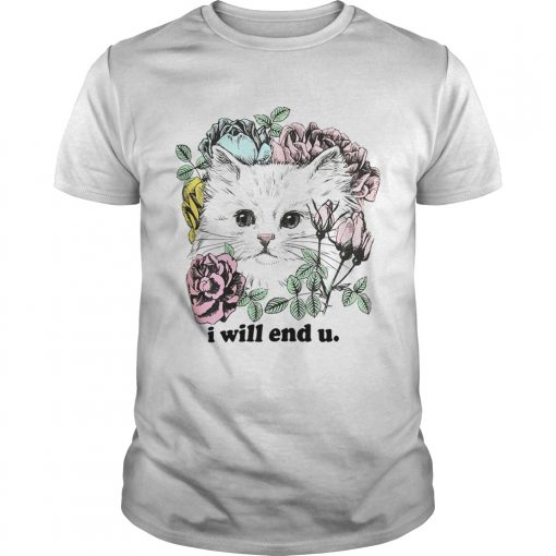 Kitten and rose I will end you Unisex Shirt