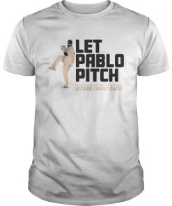 Let Pablo Pitch because I dont care Unisex Shirt