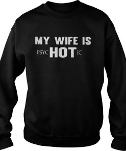 My wife is PSYCHOTIC Sweater