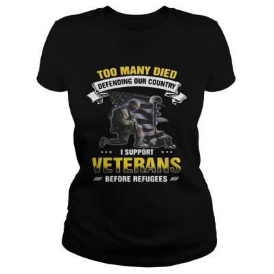 Too many died defending our country I support veterans before refugees Ladies Tee