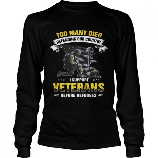 Too many died defending our country I support veterans before refugees Longsleeve Tee