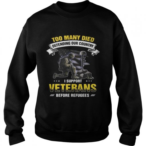 Too many died defending our country I support veterans before refugees Sweater