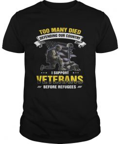 Too many died defending our country I support veterans before refugees Unisex Shirt
