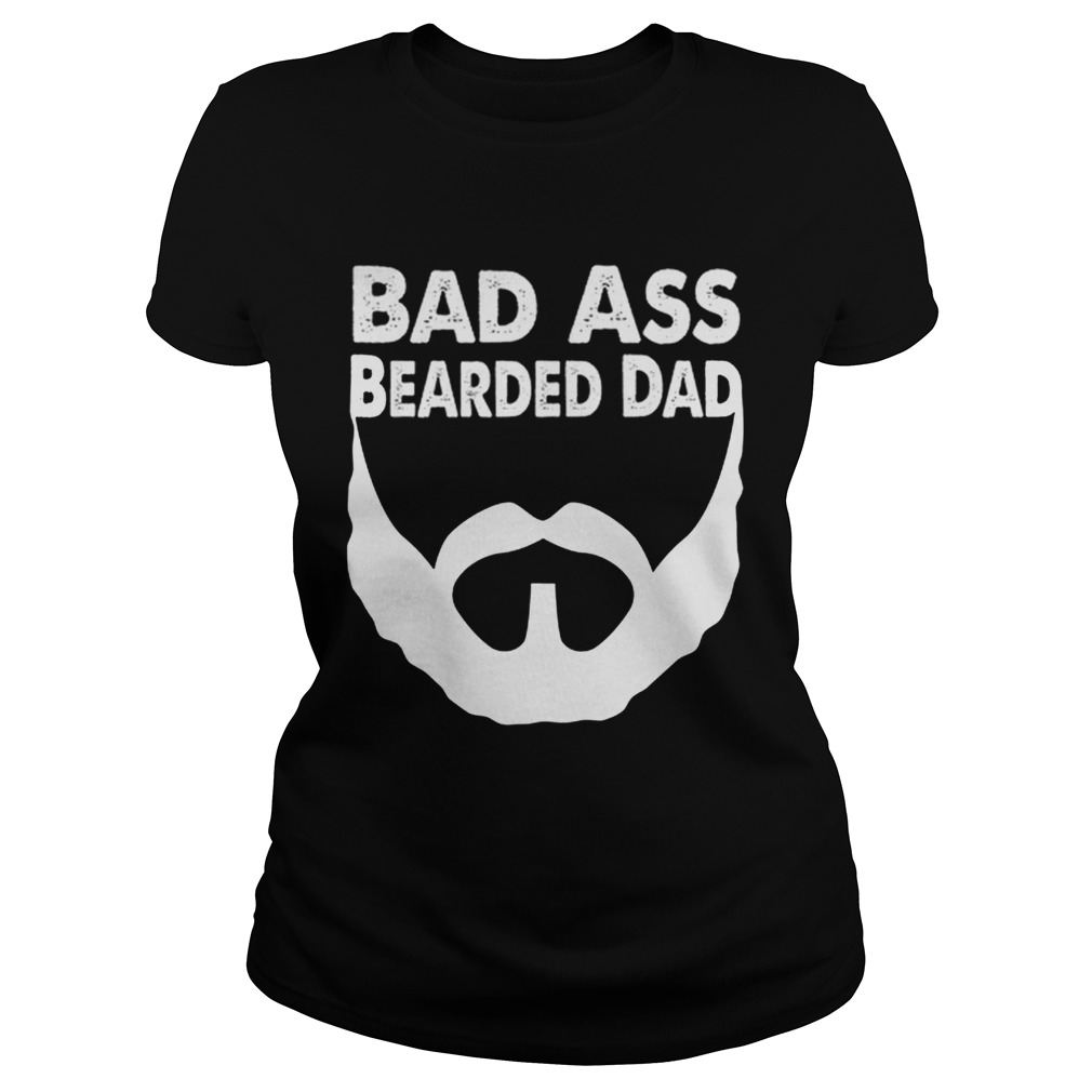 Bad Ass Bearded Dad Beard Fathers Day Classic Ladies