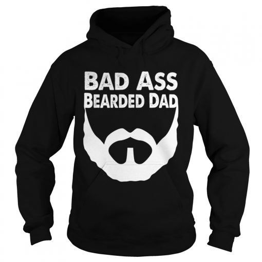 Bad Ass Bearded Dad Beard Fathers Day  Hoodie