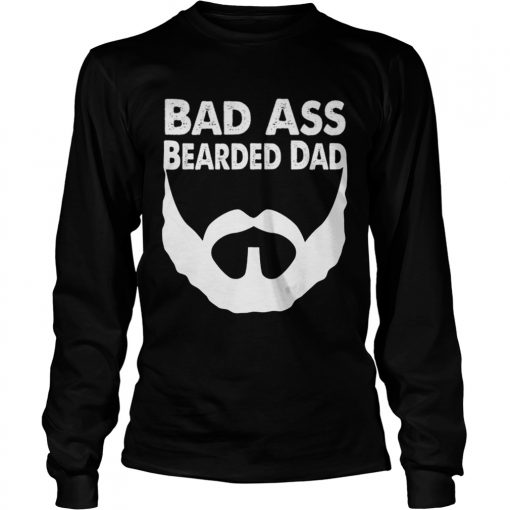 Bad Ass Bearded Dad Beard Fathers Day  LongSleeve