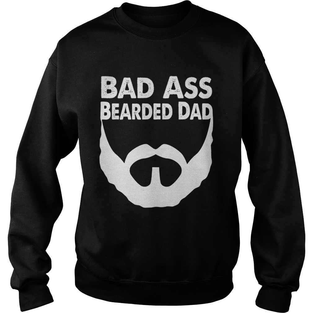 Bad Ass Bearded Dad Beard Fathers Day Sweatshirt