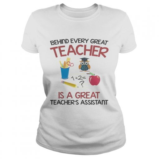 Behind Every Great Teacher Is A Great Teachers Assistant TShirt Classic Ladies