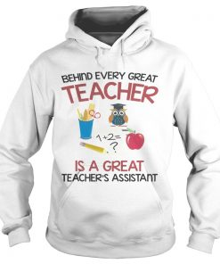 Behind Every Great Teacher Is A Great Teachers Assistant TShirt Hoodie