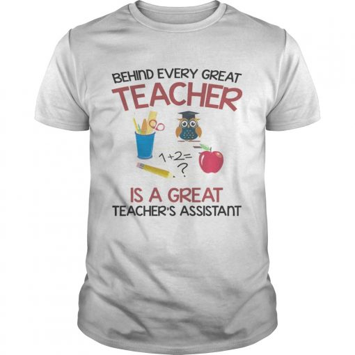 Behind Every Great Teacher Is A Great Teachers Assistant TShirt Unisex