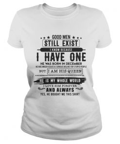 Good Man Still Exist I Have One He Was Born In December TShirt Classic Ladies