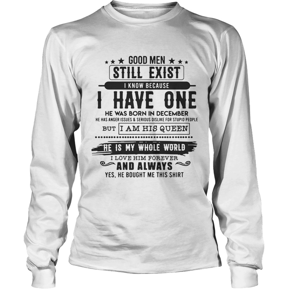 Good Man Still Exist I Have One He Was Born In December TShirt LongSleeve