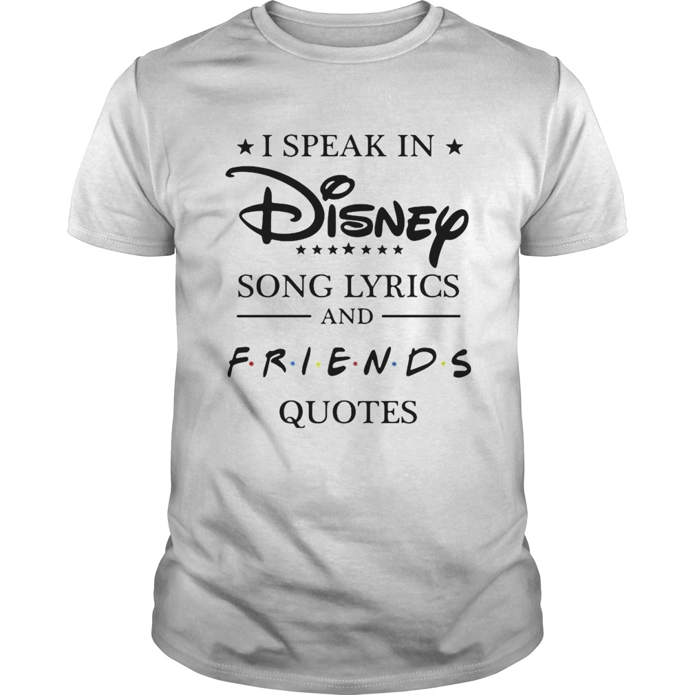 I Speak In Disney Song Lyrics And Friends Quotes Shirt T Shirt Classic Store