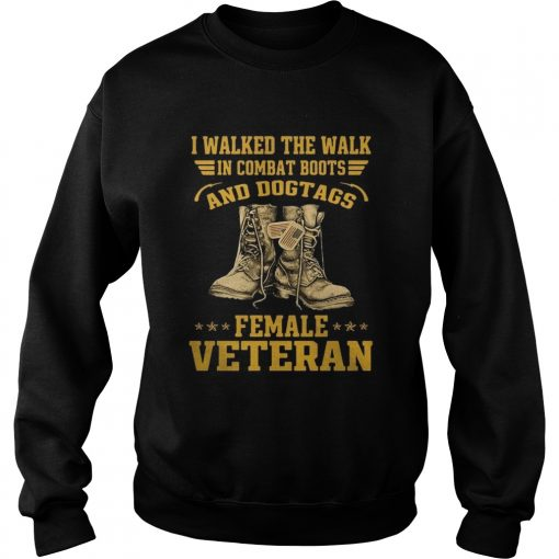 I walked the walk in combat boots and Dogtags female Veteran  Sweatshirt