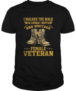 I walked the walk in combat boots and Dogtags female Veteran  Unisex