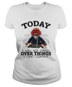 Muppet today I will not stress over things I cant control  Classic Ladies