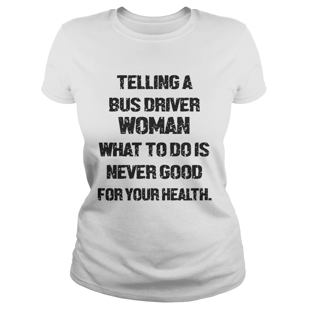 Telling A Bus Driver Woman What To Do Is Never Good For Your Health Classic Ladies