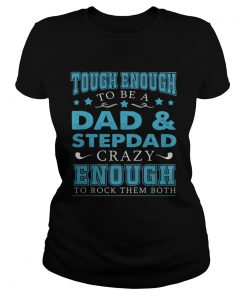 Tough enough to be a dad and stepdad crazy enough to rock them both  Classic Ladies