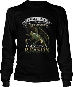 Viking Dragon Fight me if you wish but remember I am old for a reason  LongSleeve