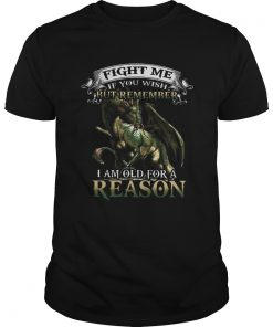 Viking Dragon Fight me if you wish but remember I am old for a reason  Unisex