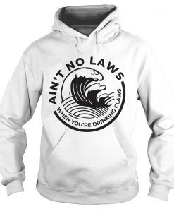 Aint no Laws when youre drinking claws Trevor Wallace  Hoodie