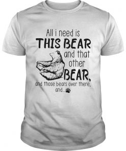 All I need is this bear and that other bear shirt