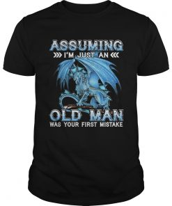 Blue dragon Assuming im just an old man was your first mistake  Unisex