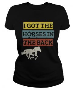 I gotthe horses in the back  Classic Ladies