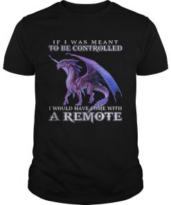 If i was meant to be controlled I would have come with a remote  Unisex