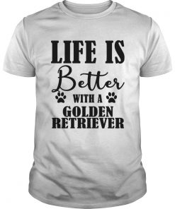 Life Is Better With A Golden Retriever Dog TShirt
