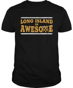 Long Island is awesome  Unisex