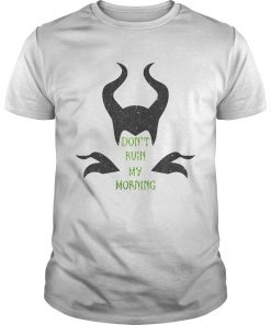 Maleficent dont ruin my morning shirt