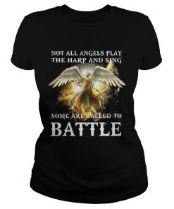 Not all angels play the harp and sing some are called to battle  Classic Ladies
