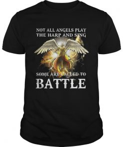 Not all angels play the harp and sing some are called to battle  Unisex