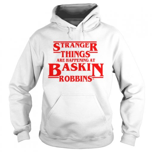 Official Stranger Things are happening at Baskin robbins  Hoodie