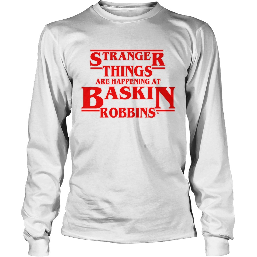 Official Stranger Things are happening at Baskin robbins LongSleeve