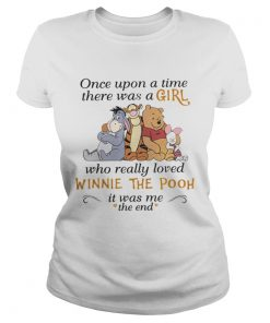 One upon a time there was a girl who really loved Winnie The Pooh  Classic Ladies