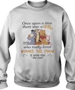 One upon a time there was a girl who really loved Winnie The Pooh  Sweatshirt